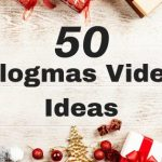 50 Vlogmas Video Ideas
